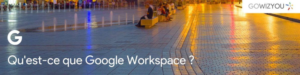 Qu'est-ce que Google Workspace ?