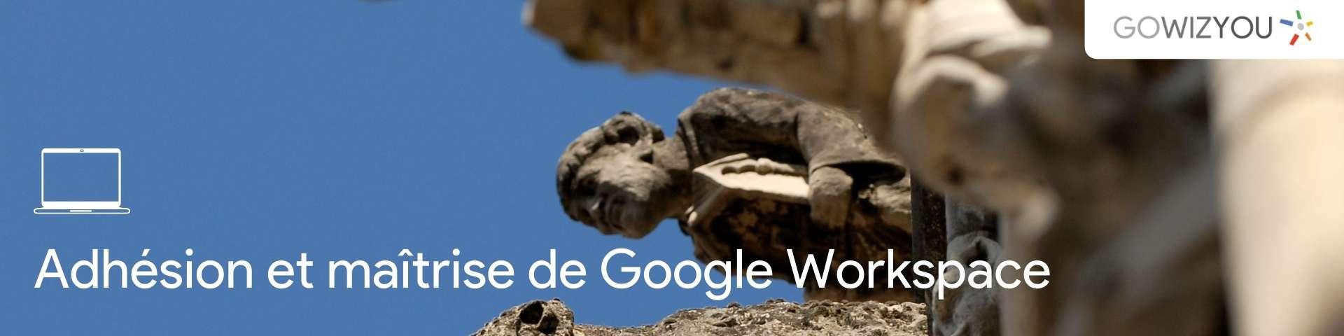 Adhésion et Maîtrise de Google Workspace